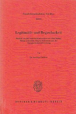 Legitimität und Regierbarkeit.: Studien zu den Legitimitätstheorien von M. Weber, N. Luhmann, J. Habermas und der Unregierbarkeitsforschung.