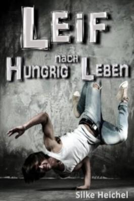 Leif - Hungrig nach Leben: Ein jugendlicher Kurzroman