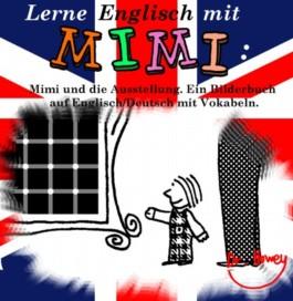 Lerne Englisch mit Mimi: Mimi und die Ausstellung. Ein Bilderbuch auf Englisch/Deutsch mit Vokabeln. (Geschichte)