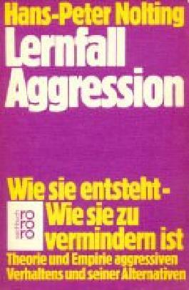 Lernfall Aggression. Wie sie entsteht, wie sie zu vermindern ist