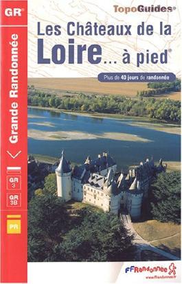 Chateaux de la Loire GR3/GE3B a Pied +40 Jours De Randonnee