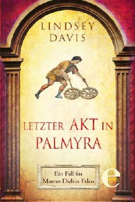 Letzter Akt in Palmyra: Ein Fall für Marcus Didius Falco (Marcus Didius Falco-Romane)