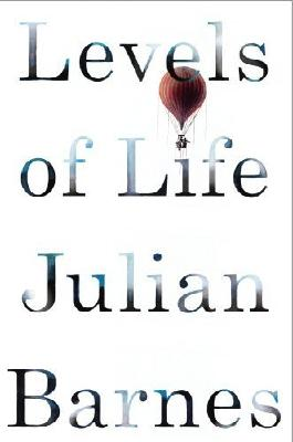 Levels of Life by Barnes, Julian (2013) Hardcover