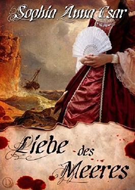 Liebe des Meeres: Historischer Liebesroman