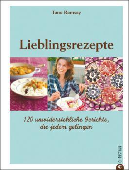 Lieblingsrezepte: 120 unwiderstehliche Gerichte, die jedem gelingen