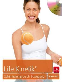Life Kinetik® - das Erfolgsprogramm: Das Gehirntraining durch Bewegung