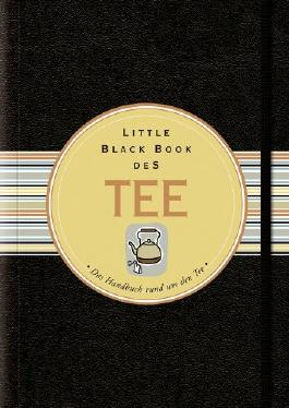 Little Black Book vom Tee: Das Handbuch rund um den Tee (Little Black Books (Deutsche Ausgabe))