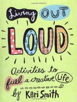 Living Out Loud: An Activity Book to Fuel a Creative Life by Keri Smith (Aug 1 2003)
