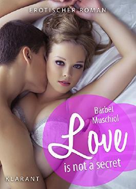 Love is not a secret. Erotischer Roman