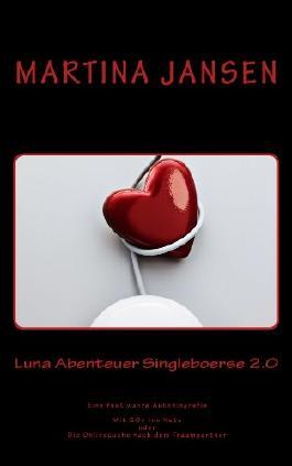 Luna Abenteuer Singleboerse 2.0: Eine fast wahre Autobiografie. Mit 50+ ins Netz oder Die Onlinesuche nach dem Traumpartner