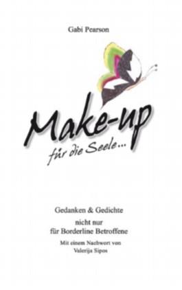 Make-up für die Seele: Gedanken und Gedichte nicht nur für Borderline Betroffene