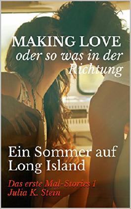 Making Love oder so was in der Richtung: Ein Sommer auf Long Island (DAS ERSTE MAL-Stories 1)