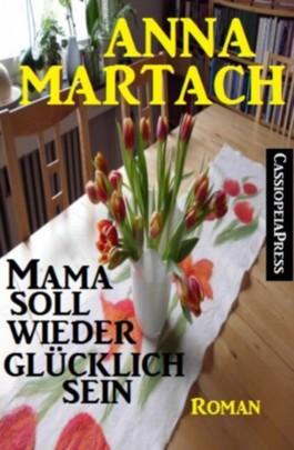 Mama soll wieder glücklich sein (Heiterer Familienroman)
