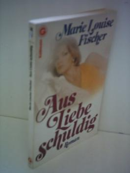 Marie Louise Fischer: Aus Liebe schuldig