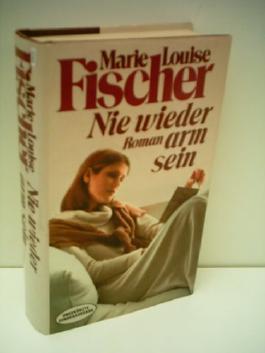 Marie Louise Fischer: Nie wieder arm sein