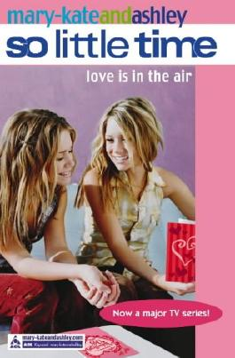 Mary-Kate and Ashley: Love Is In The Air (So LIttle Time S.)
