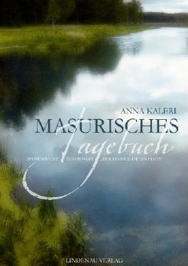 """Masurisches Tagebuch - Spurensuche zum Roman """"Der Himmel ist ein Fluss"""""""