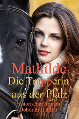 Mathilde die Trapperin aus der Pfalz: Historischer Roman