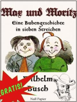 Max und Moritz / Eine Bubengeschichte in sieben Streichen: Vollständige, kolorierte Fassung