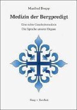 Medizin der Bergpredigt: Eine echte Ganzheitsmedizin. Die Sprache unserer Organe