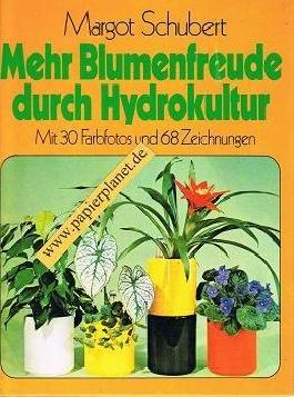 Mehr Blumenfreude durch Hydrokultur - Mit 30 Farbfotos und 68 Zeichnungen