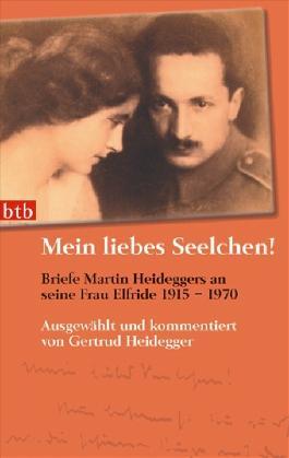 Mein liebes Seelchen! Briefe Martin Heideggers an seine Frau Elfride 1915 - 1970