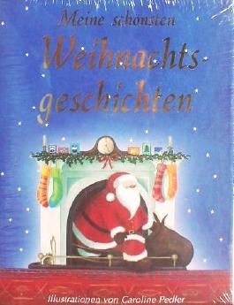 Meine schönsten Weihnachtsgeschichten - Der Nussknacker, Das erste Weihnachtsfest, Der kleine Tannenbaum, Ich schreibe an den Weihnachtsmann