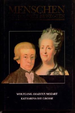 Menschen die die Welt bewegten : Wolfgang Amadeus Mozart / Katharina die Grosse.