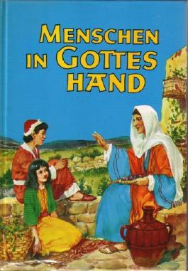 Menschen in Gottes Hand - Band A1: Wie alles seinen Anfang nahm. - Geschichten der Heiligen Schrift für Kinder.