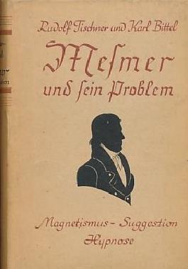 Mesmer und sein Problem. Magnetismus, Suggestion, Hypnose.