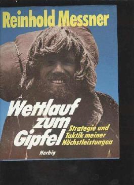 Messner Wettlauf zum Gipfel Strategie und Taktik meiner Höchstleistungen, Herbig, 160 Seiten, tolle Bilder