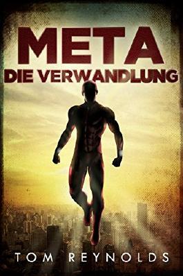 Meta Die Verwandlung (Die Meta-Superheld Saga 1)