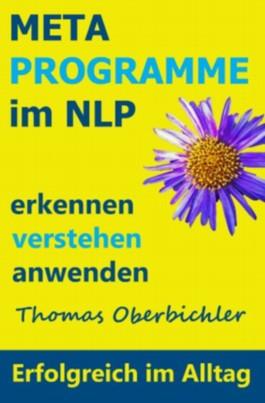 Metaprogramme im NLP erkennen, verstehen, anwenden (Erfolgreich im Alltag)