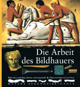 Meyers Jugendbibliothek, Bd. 7 Die Arbeit des Bildhauers - Über Stein und Holz, Bronze und Kunststoffe.