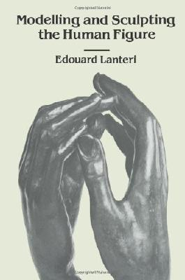 Modelling and Sculpting the Human Figure (Dover Art Instruction) by Edouard Lanteri unknown Edition [Paperback(1985)]