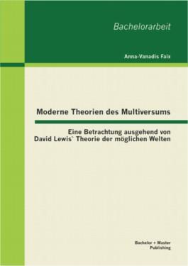 Moderne Theorien des Multiversums: Eine Betrachtung ausgehend von David Lewis` Theorie der möglichen Welten