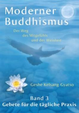 Moderner Buddhismus - Band 3: Gebete für die tägliche Praxis (Moderner Buddhismus: Der Weg des Mitgefühls und der Weisheit)
