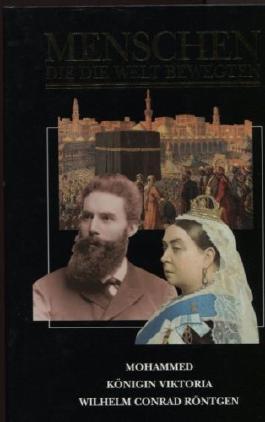 Mohammed / Königin Viktoria / Wilhelm Conrad Röntgen (Menschen die die Welt bewegten)