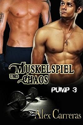 Muskelspiel und Chaos (Die Männer von PUMP 3)