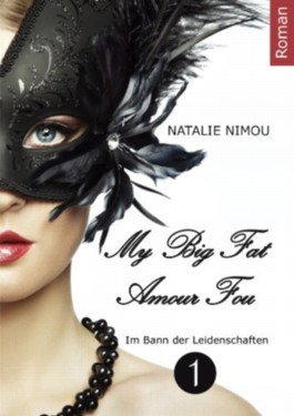 My Big Fat Amour Fou 1 (My Big Fat Amour Fou - Im Bann der Leidenschaften)