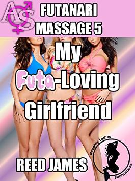 My Futa-Loving Girlfriend (Futanari Massage 5)(futa-on-female menage erotica)