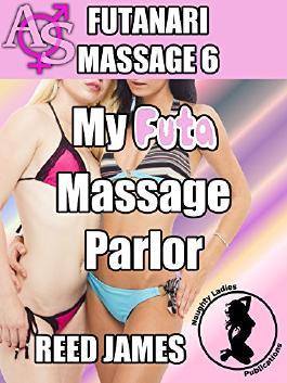 My Futa Massage Parlor (Futanari Massage 6)(futa-on-female menage erotica)