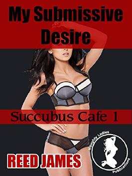 My Submissive Desire (Succubus Cafe 1) (supernatural, BDSM erotica)