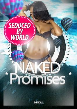 NAKED PROMISES: SEDUCED BY WORLD