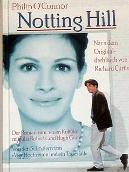 NOTTING HILL. Der Roman zum neuen Kultfilm mit Julia Roberts und Hugh Grant. Nach dem Originaldrehbuch von Richard Curtis.