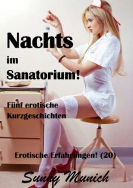 Nachts im Sanatorium! Erotische Erfahrungen (20) - Fünf Kurzgeschichten!
