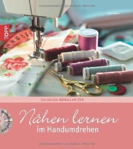 Nähen lernen im Handumdrehen: Der schnelle Nähkurs von Karin Roser Ausgabe 1., Auflage (2010)