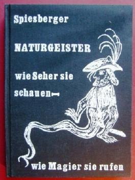 Naturgeister - Wie Seher sie schauen. Wie Magier sie rufen. Märchengestalten oder beseelte Naturkräfte? Die magischen Handbücher. Studien und Betrachtungen von Karl Spiesberger