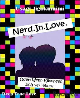 Nerd. In. Love.: Oder: Wenn Klischees sich verlieben...