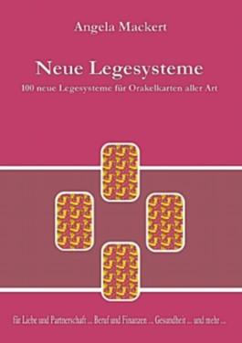 Neue Legesysteme: 100 neue Legesysteme für Orakelkarten aller Art